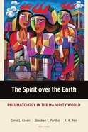 The Spirit Over the Earth: Pneumatology in the Majority World Paperback