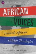 African Voices: Towards African British Theologies (Global Perspectives Series)