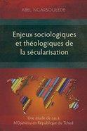 Enjeux Sociologiques Et Theologiques De La Secularisation: Une Etude De Cas a N'djamena En Republique Du Tchad Paperback