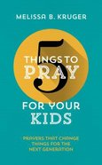 For Your Kids: Prayers That Change Things For the Next Generation (5 Things To Pray Series) Paperback