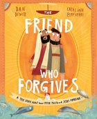 The Friend Who Forgives: A True Story About How Peter Failed and Jesus Forgave (Tales That Tell The Truth Series) Hardback