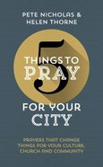 For Your City: Prayers That Change Things For Your Culture, Church and Community (5 Things To Pray Series) Paperback