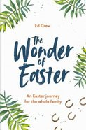The Wonder of Easter: An Easter Journey For the Whole Family Paperback