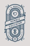 Humble Calvinism: And If I Know the Five Points, But Have Not Love ... Paperback