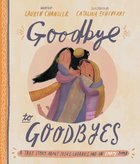 Goodbye to Goodbyes: A True Story About Jesus, Lazarus, and An Empty Tomb (Tales That Tell The Truth Series)