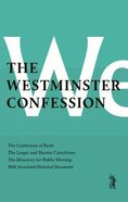 The Westminster Confession: The Confession of Faith, the Larger and Shorter Catechism, the Sum of Saving Knowledge, the Directory For Public Worship, Hardback