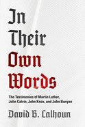 In Their Own Words: The Testimonies of Martin Luther, John Calvin, John Knox, and John Bunyan Paperback