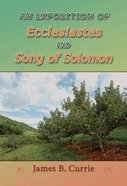 An Exposition of Ecclesiastes and Song of Solomon Paperback