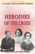 Heroines of the Cross (Classic Biography Series)
