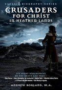 Crusaders For Christ in Heathen Lands (Classic Biography Series) Paperback