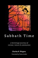 Sabbath Time: A Hermitage Journey of Retreat, Return & Communion Paperback