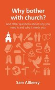 Why Bother With Church?: And Other Questions About Why You Need It and Why It Needs You (Questions Christian Ask Series) Paperback