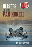 In the Isles of the Far North (Classic Biography Series)