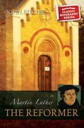 Martin Luther the Reformer (Classic Biography Series) Paperback