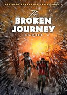 The Broken Journey (#3 in Aletheia Adventure Series) Paperback