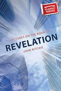 Lectures on the Book of Revelation (Classic Re-print Series)