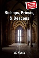 Bishops, Priests, & Deacons (Classic Re-print Series)