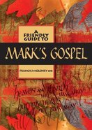 A Friendly Guide to Mark's Gospel Paperback