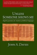 Unless Someone Shows Me: English Grammar For Students of Biblical Languages Paperback