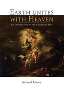 Earth Unites With Heaven: An Introduction to the Liturgical Year