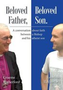 Beloved Father, Beloved Son: A Conversation About Faith Between a Bishop and His Atheist Son Paperback