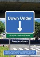 Down Under: In-Depth Community Work Paperback
