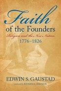 Faith of the Founders: Religion and the New Nation, 1776-1826 Paperback