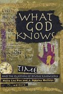 What God Knows: Time and the Question of Divine Knowledge Paperback