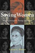Saving Women: Retrieving Evangelistic Theology and Practice Hardback