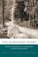 The Schooled Heart: Moral Formation in American Higher Education Paperback