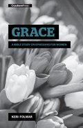 Grace: A Bible Study on Ephesians For Women Spiral