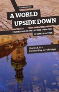 A World Upside Down: Four Essays on the Life and Theology of Martin Luther Paperback