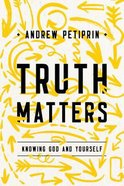 Truth Matters: Knowing God and Yourself Paperback