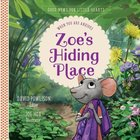 Zoe's Hiding Place: When You Are Anxious (#01 in Good News For Little Hearts Series) Hardback