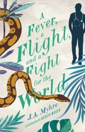 Fever, a Flight, and a Fight For the World, a (#04 in Rwendigo Tales Series) Paperback