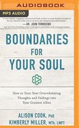 Boundaries For Your Soul: How to Turn Your Overwhelming Thoughts and Feelings Into Your Greatest Allies (Unabridged, Mp3)