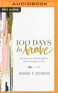 100 Days to Brave: Devotions For Unlocking Your Most Courageous Self (Unabridged, Mp3) CD