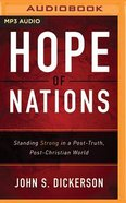 Hope of Nations: Standing Strong in a Post-Truth, Post-Christian World (Unabridged, Mp3) CD