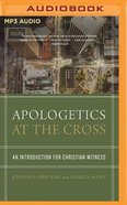 Apologetics At the Cross: An Introduction For Christian Witness (Unabridged, Mp3) CD
