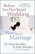 Before You Plan Your Wedding . . . Plan Your Marriage Paperback