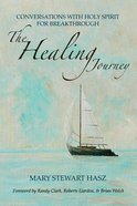 The Healing Journey: Conversations With Holy Spirit For Breakthrough Paperback