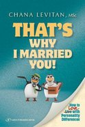 That's Why I Married You: How to Dance With Personality Differences Paperback