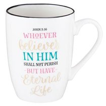 Ceramic Mug: Whoever Believes in Him Shall Not Perish....White/Gold Foiled (John 3:16)