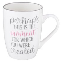Ceramic Mug: Perhaps This is the Moment For Which You Were Created, White/Grey (Esther 4:14)