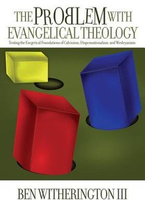 Problem With Evangelical Theology: Testing the Exegetical Foundations of Calvinism, Dispensationalism, and Wesleyanism