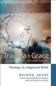Trauma and Grace: Theology in a Ruptured World (2nd Edition)