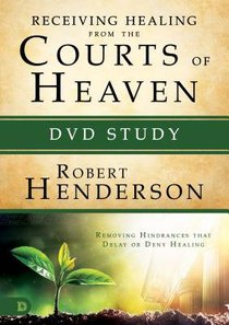 Receiving Healing From the Courts of Heaven - Removing Hindrances That Delay Or Deny Your Healing (DVD Study) (#03 in Official Courts Of Heaven Series)