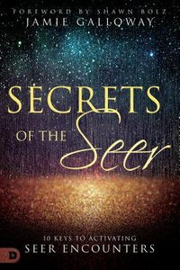 Secrets of the Seer: Releasing Heavens Supernatural Realities Into the Natural World