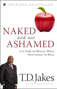 Naked and Not Ashamed: Its Time to Reveal What God Longs to Heal