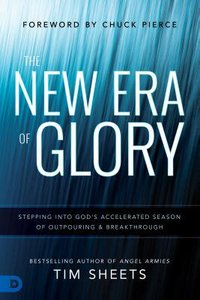 The New Era of Glory: Stepping Into Gods Accelerated Season of Outpouring and Breakthrough